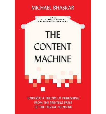 Download [(The Content Machine: Towards a Theory of Publishing from the Printing Press to the Digital Network)] [Author: Michael Bhaskar] published on (October, 2013) pdf epub