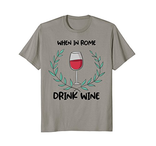 When in Rome Drink Wine Lover T Shirt