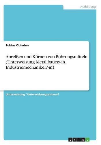 Download Anreißen Und Körnen Von Bohrungsmitteln (Unterweisung Metallbauer/-In, Industriemechaniker/-In) (German Edition) pdf epub
