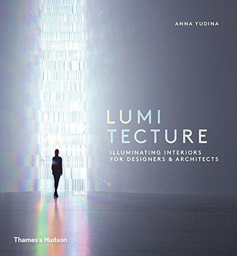 Lumitecture: Illuminating Interiors for Designers & Architects by Anna Yudina (2016-02-29)