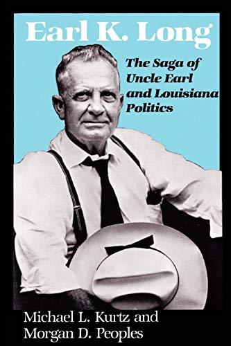 Earl K. Long: The Saga of Uncle Earl and Louisiana Politics (Southern Biography Series)