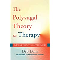 The Polyvagal Theory in Therapy: Engaging the Rhythm of Regulation (Norton Series...