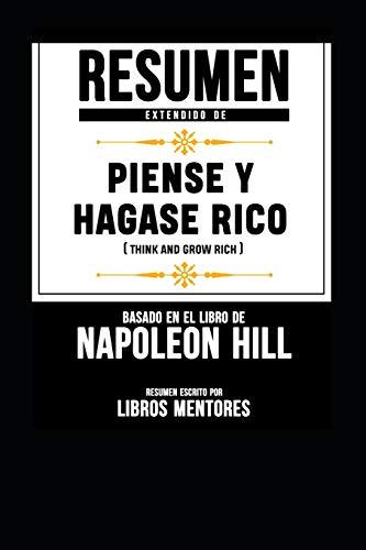 Resumen Extendido De Piense Y Hágase Rico (Think And Grow Rich) – Basado En El Libro De Napoleon Hill  [Mentores, Libros - Mentores, Libros] (Tapa Blanda)