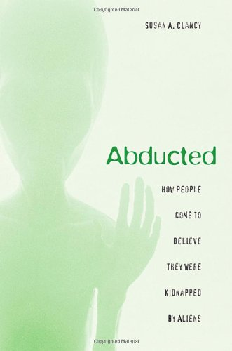 Abducted: How People Come to Believe They Were Kidnapped by Aliens -
