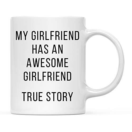 Andaz Press Funny 11oz. Coffee Mug Lesbian Couple Gag Gift, My Girlfriend Has an Awesome Girlfriend, True Story, 1-Pack, Best Unique Birthday, Graduation Sibling Present Idea for Her Ceramic Tea Cup