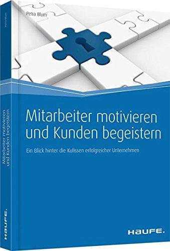 mitarbeiter-motivieren-und-kunden-begeistern-ein-blick-hinter-die-kulissen-erfolgreicher-unternehmen-haufe-fachbuch