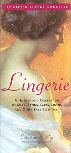 Lingerie: A History & Celebration of Silks, Satins, Laces, Linens & Other Bare Essentials