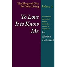 To Love Is to Know Me: The Bhagavad Gita for Daily Living, Volume 3