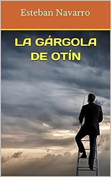 La gárgola de Otín (Spanish Edition) by [Navarro, Esteban]