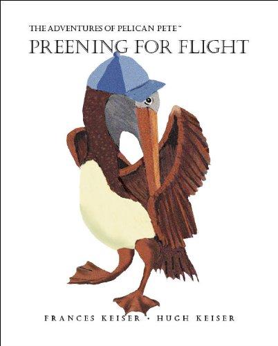 Download The Adventures of Pelican Pete: Preening For Flight (The Adventures of Pelican Pete, 2) pdf epub