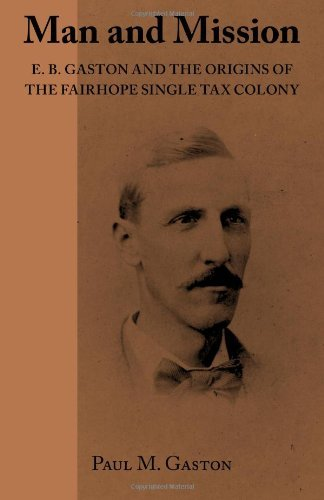 Man and Mission: E.B. Gaston and the Origins of the Fairhope Single Tax Colony by Paul M. Gaston (2012-10-10)