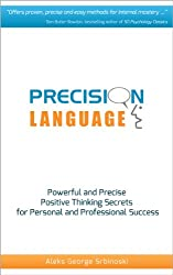 Precision Language: Powerful and Precise Positive Thinking Secrets for Personal and Professional Success (60 Minute Success Series)