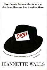 Dish: The Inside Story On The World Of Gossip Became the News and How the News Became Just Another Show Kindle Edition
