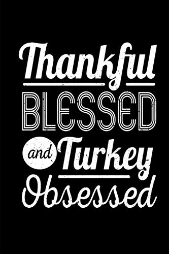 Thankful Blessed And Turkey Obsessed: A Blank Lined 120 Page 6X9 Journal For Thanksgiving ()