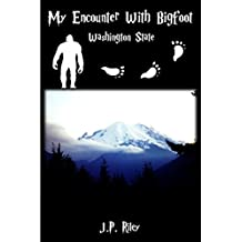My Encounter With Bigfoot: Washington State (Finding Sasquatch Book 1)
