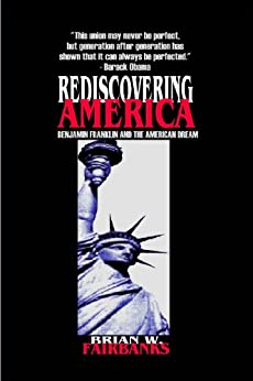 """an analysis of american dream by benjamin franklin As american self consciousness and the franklin myth grew up together, they influenced each other to such an extent that benjamin franklin has, for most of american history, been considered the """"archetypical american,"""" which is striking when franklin's life is compared to other founding fathers such as washington and jefferson."""