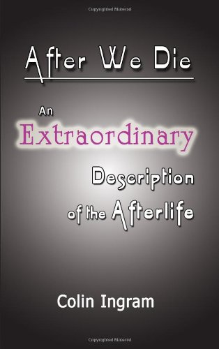 Download After We Die: An Extraordinary Discussion of the Afterlife pdf epub