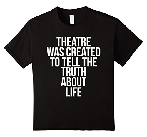 Kids Theatre was Created to Tell Truth about Life T-Shirt 10 Black