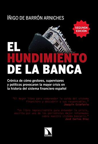 El hundimiento de la banca: Crónica de cómo gestores, supervisores y políticos provocaron la mayor crisis en la historia del sistema financiero español (Spanish Edition)