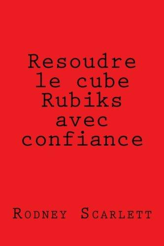 Resoudre le cube Rubiks avec confiance Broché – 22 mars 2015 Rodney Scarlett 1508982791 Games/Puzzles GAMES / Puzzles