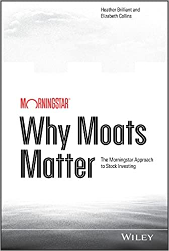 Why Moats Matter: The Morningstar Approach to Stock