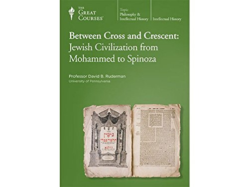 The Great Courses: Between Cross and Crescent: Jewish Civilization from Mohammed to Spinoza by The Teaching Company
