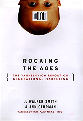 rocking the ages the yankelovich report on generational marketing