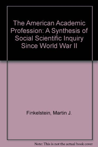 The American Academic Profession: A Synthesis of Social Scientific Inquiry Since Wwii by Finkelstein Martin J. (1984-05-01) Hardcover