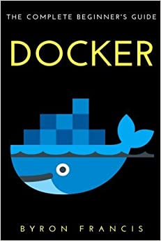 Book Docker : The Complete Beginner's Guide by Byron Francis (2016-11-27)