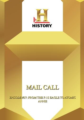 History  --  Mail Call:  Episode #37: From The F-15 Eagle To Atomic Annie -