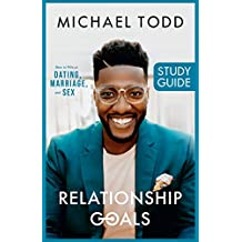 Relationship Goals Study Guide: How to Win at Dating, Marriage, and Sex