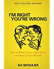 I'm Right - You're Wrong: How to Think Clearer, Argue Better and Stop Lying to Yourself
