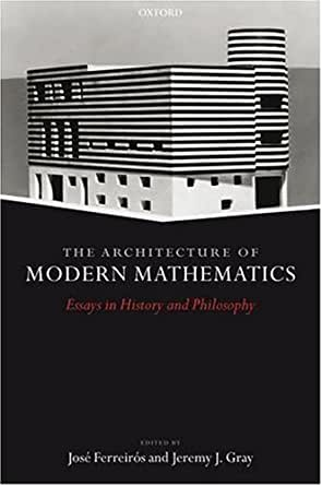 architecture of modern mathematics essays in history and philosophy
