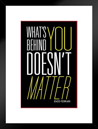 - Poster Foundry Whats Behind You Doesnt Matter Quote Matted Framed Wall Art Print 20x26 inch
