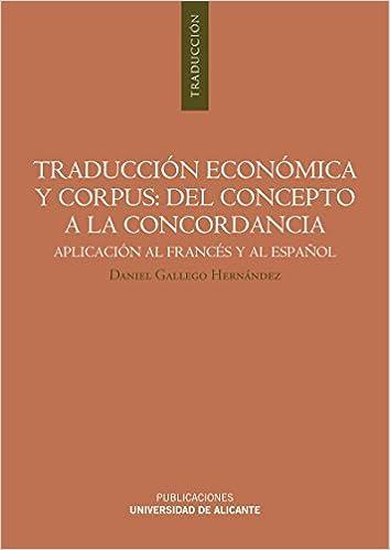 Traducción económica y corpus: del concepto a la concordancia (Spanish) Paperback – June 15, 2012