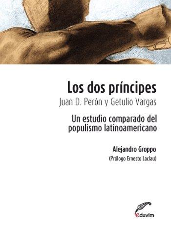 Los dos príncipes. Juan D. Perón y Getulio Vargas. Un estudio comparado del populismo latinoamericano (Poliedros - Serie Ernesto Laclau) (Spanish Edition)