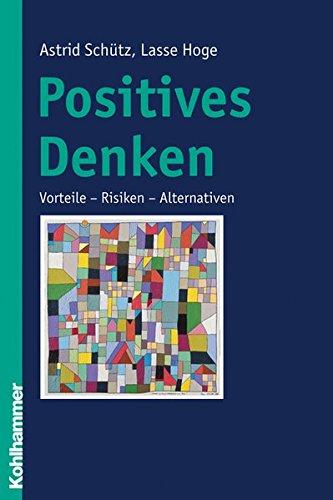 Positives Denken: Vorteile - Risiken - Alternativen