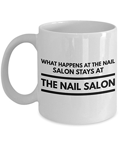 Manicurist Coffee Mug, Best Funny Unique Pedicure, Nail person Tea Cup Perfect Gift Idea For Men Women - What happens at the nail salon stays at the nail salon -