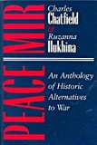 Peace-Mir : An Anthology of Historic Alternatives to War, , 0815626029