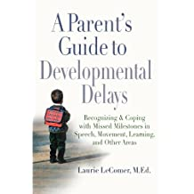 A Parent's Guide to Developmental Delays: Recognizing and Coping with Missed Milestones in Speech, Movement, Learning, and Other Areas
