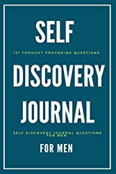 Self Discovery Journal For Men: 121 Thought Provoking Questions: Self Discovery Journal Questions For Men