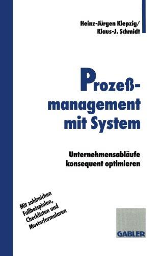 Prozeßmanagement mit System: Unternehmensabläufe konsequent optimieren (German Edition)