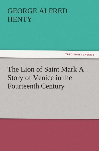 The Lion of Saint Mark A Story of Venice in the Fourteenth Century (TREDITION CLASSICS)