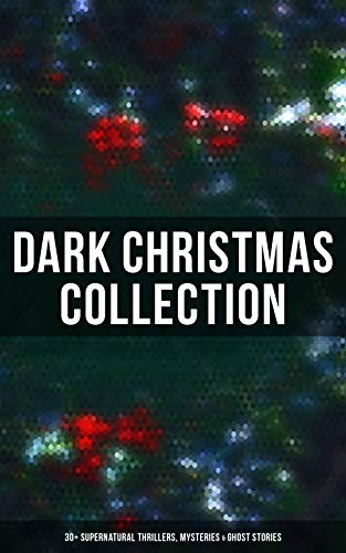 - Dark Christmas Collection: 30+ Supernatural Thrillers, Mysteries & Ghost Stories: The Story of the Goblins, The Box with the Iron Clamps , Wolverden Tower ... Banquet, The Dead Sexton and much more