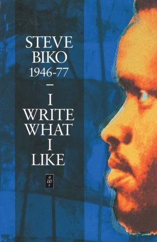 I Write What I Like : A Selection of Writings (African Writers Series)