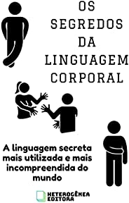Os Segredos da Linguagem Corporal: A linguagem secreta mais utilizada e mais incompreendida do mundo