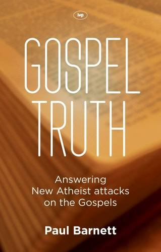 Gospel Truth: Answering New Atheist Attacks on the Gospels