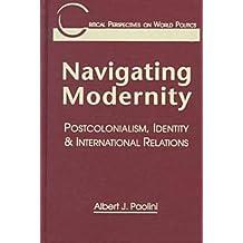 Navigating Modernity: Postcolonialism, Identity, and International Relations