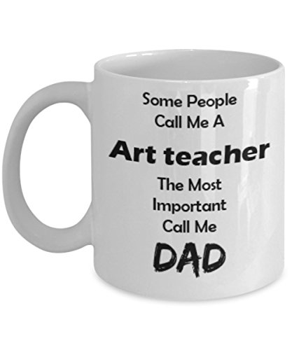 Funny Dad Gifts 11oz Coffee Mug - Art teacher - Best Inspirational Gifts and Sarcasm For Father's Day]()