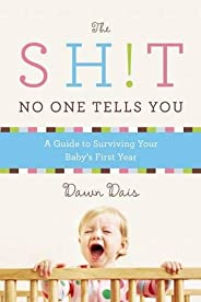 The Sh!t No One Tells You: A Guide to Surviving Your Baby's First Year (Sh!t No One Tells You